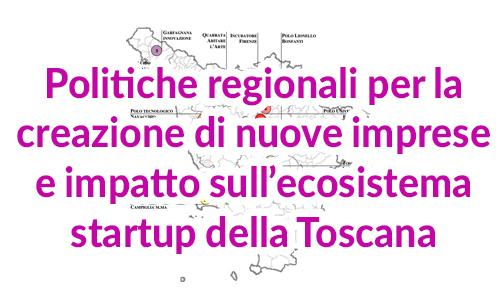 Politiche regionali per la creazione di nuove imprese e impatto sull'ecosistema startup della  Toscana