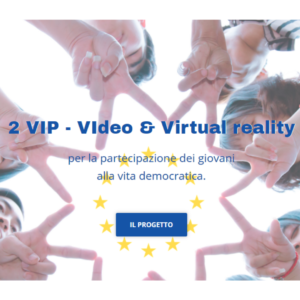 """Progetto Erasmus+ KA2 """"2VIP – VIdeo & Virtual reality for successful youth's Participation in democratic life"""""""